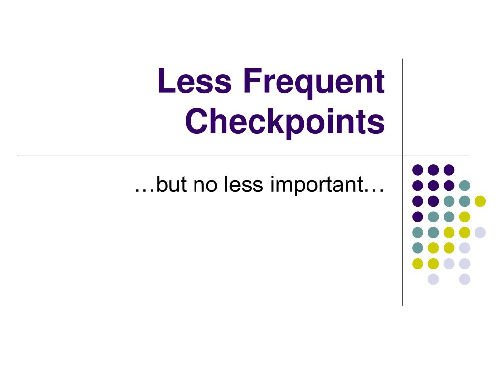 Less Frequent Checkpoints