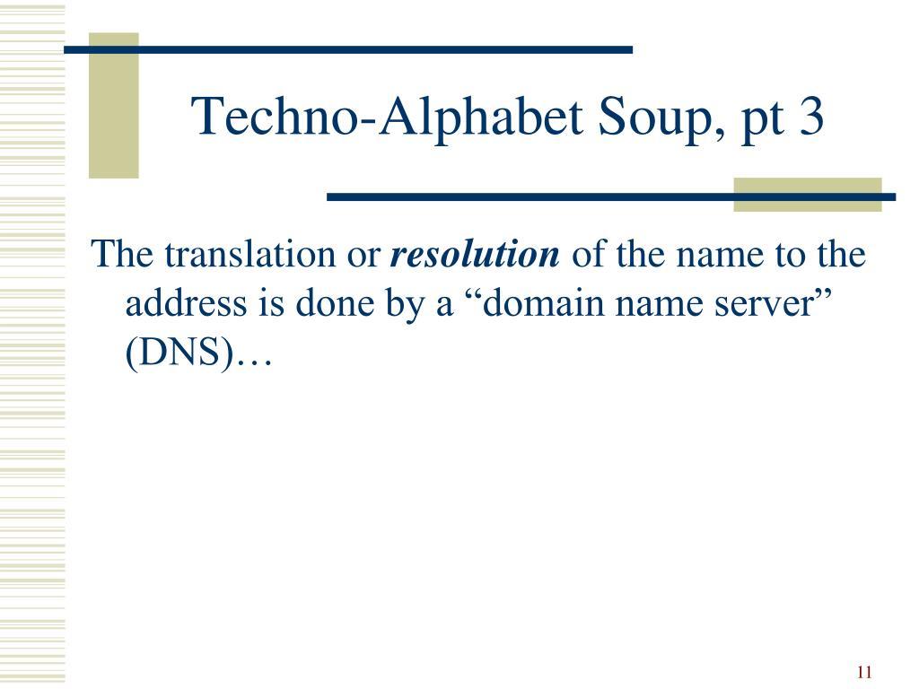 Techno-Alphabet Soup, pt 3