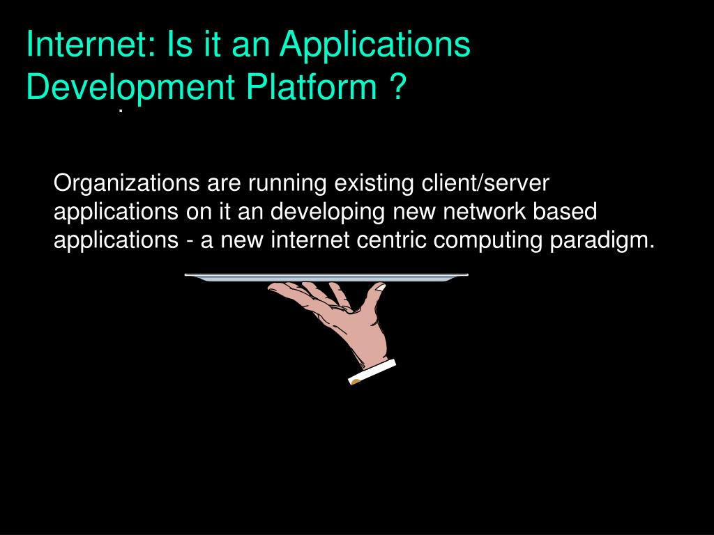 Internet: Is it an Applications Development Platform ?