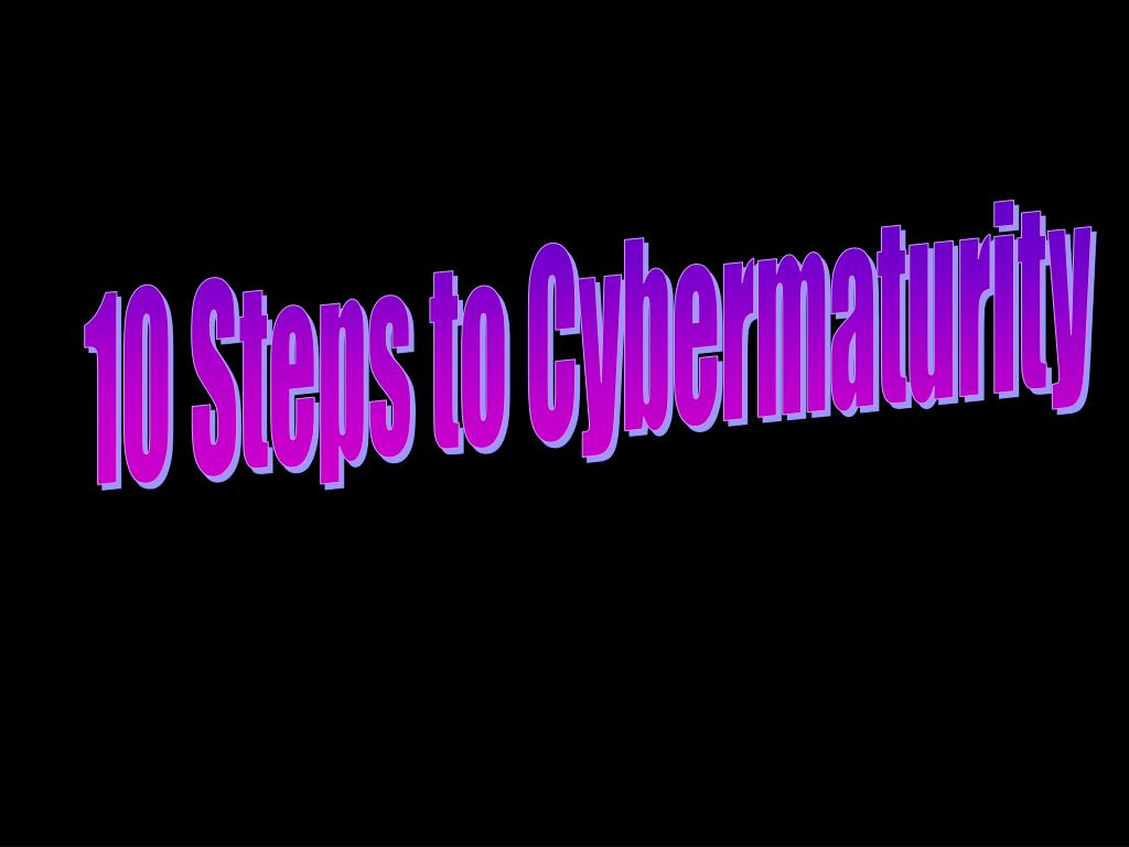 10 Steps to Cybermaturity