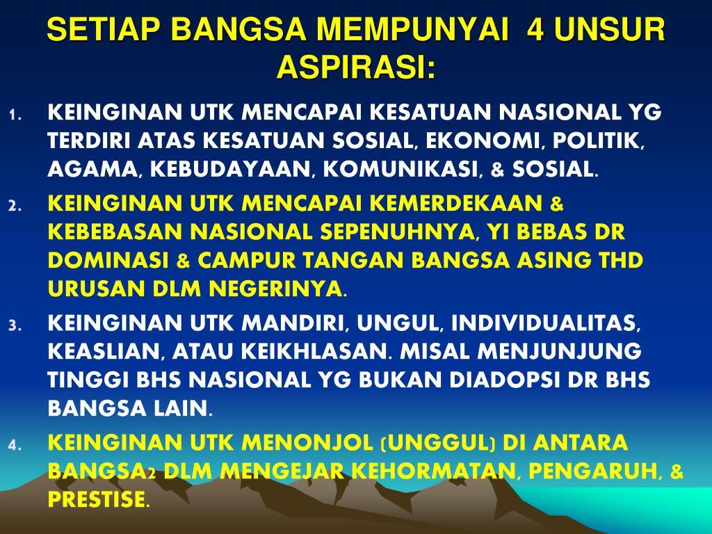 SETIAP BANGSA MEMPUNYAI  4 UNSUR ASPIRASI: