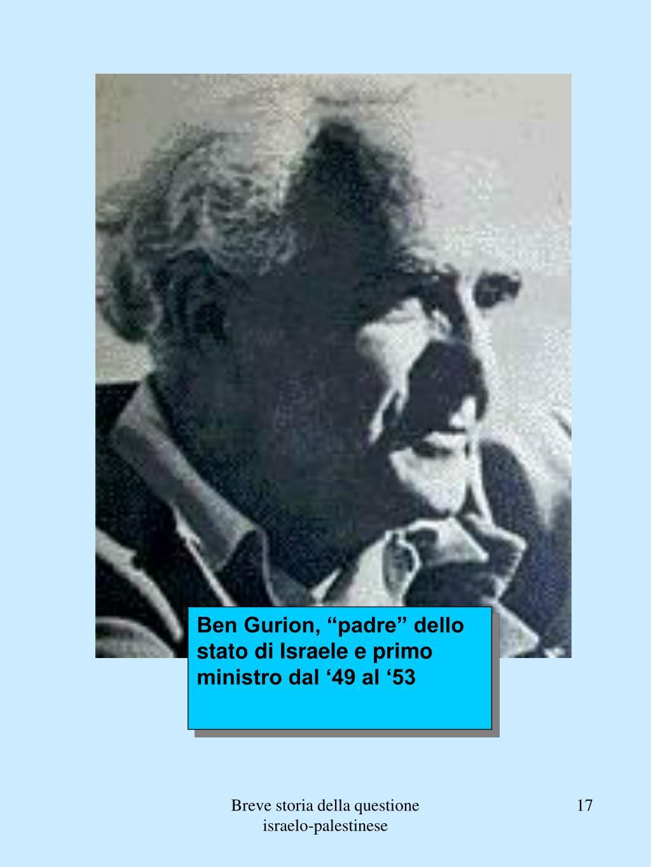 """Ben Gurion, """"padre"""" dello stato di Israele e primo ministro dal '49 al '53"""