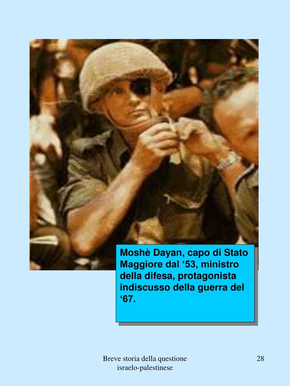 Moshè Dayan, capo di Stato Maggiore dal '53, ministro della difesa, protagonista indiscusso della guerra del '67.