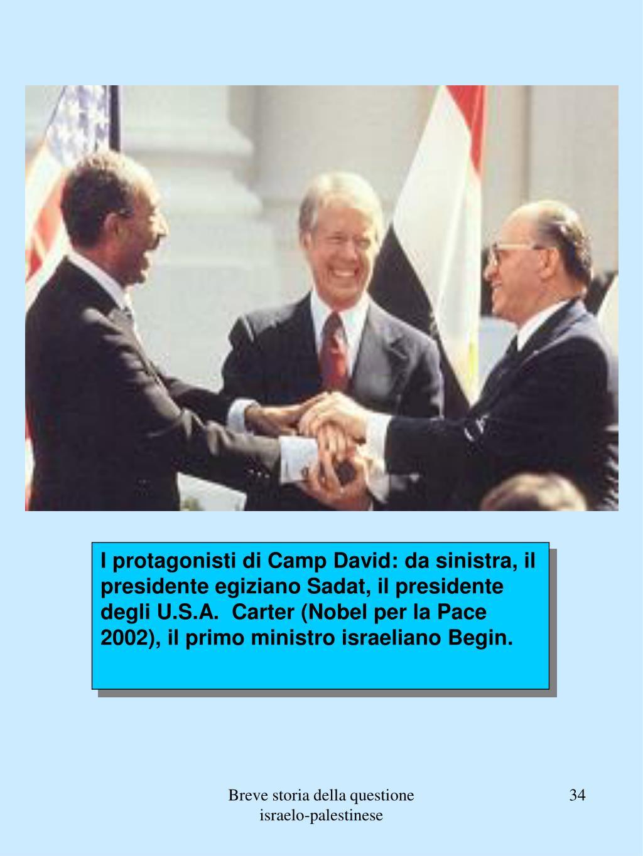 I protagonisti di Camp David: da sinistra, il presidente egiziano Sadat, il presidente degli U.S.A.  Carter (Nobel per la Pace 2002), il primo ministro israeliano Begin.