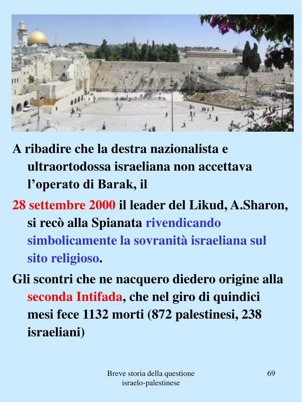 A ribadire che la destra nazionalista e ultraortodossa israeliana non accettava l'operato di Barak, il