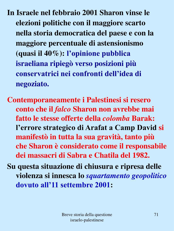 In Israele nel febbraio 2001 Sharon vinse le elezioni politiche con il maggiore scarto nella storia democratica del paese e con la maggiore percentuale di astensionismo (quasi il 40%):
