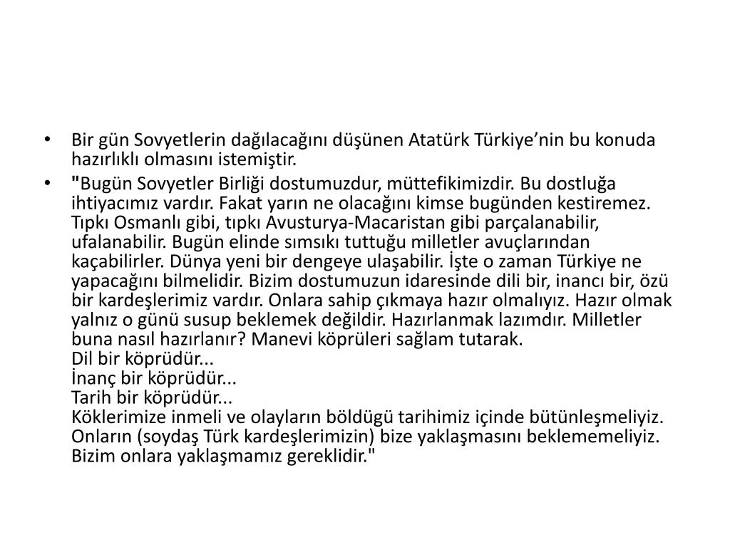 Bir gün Sovyetlerin dağılacağını düşünen Atatürk Türkiye'nin bu konuda hazırlıklı olmasını istemiştir.
