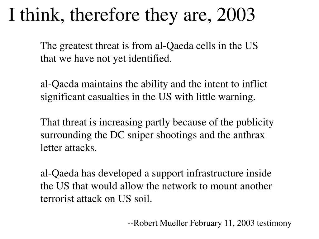 The greatest threat is from al-Qaeda cells in the US that we have not yet identified.