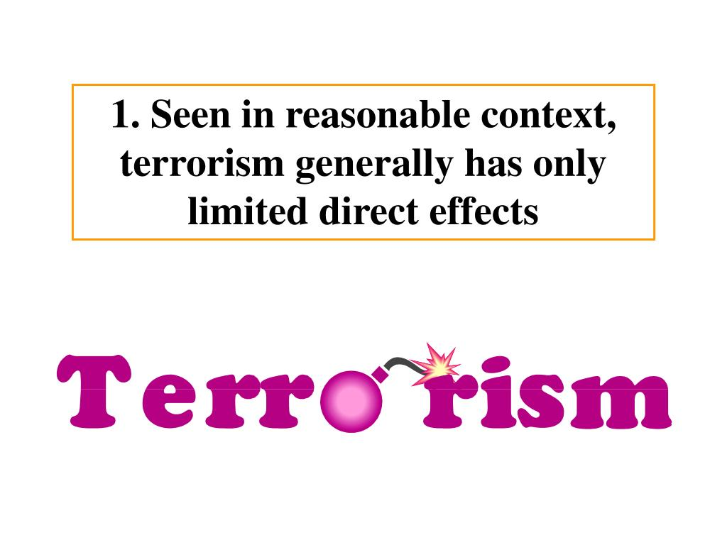 1. Seen in reasonable context, terrorism generally has only limited direct effects