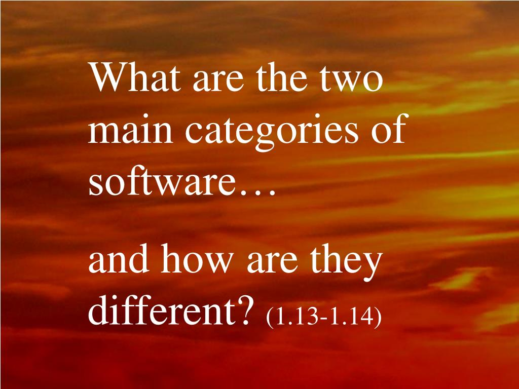 What are the two main categories of software…