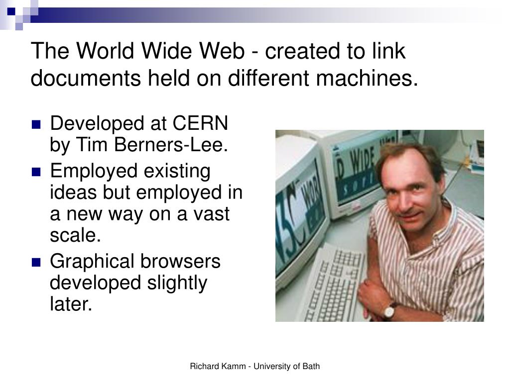 The World Wide Web - created to link documents held on different machines.
