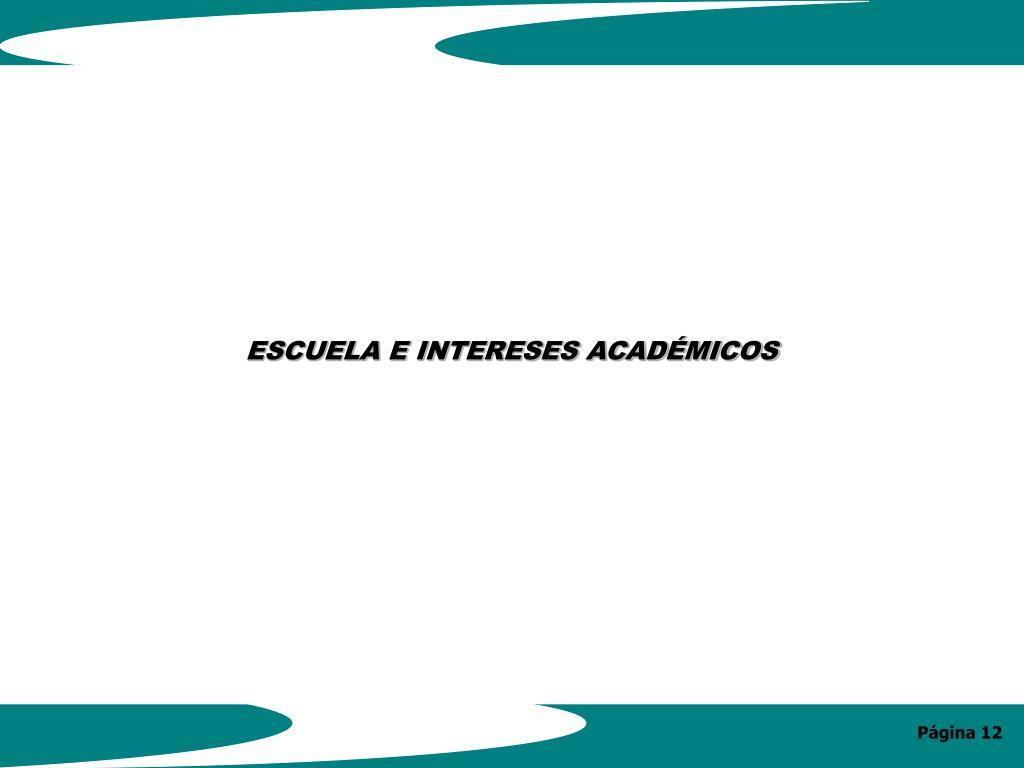 ESCUELA E INTERESES ACADÉMICOS