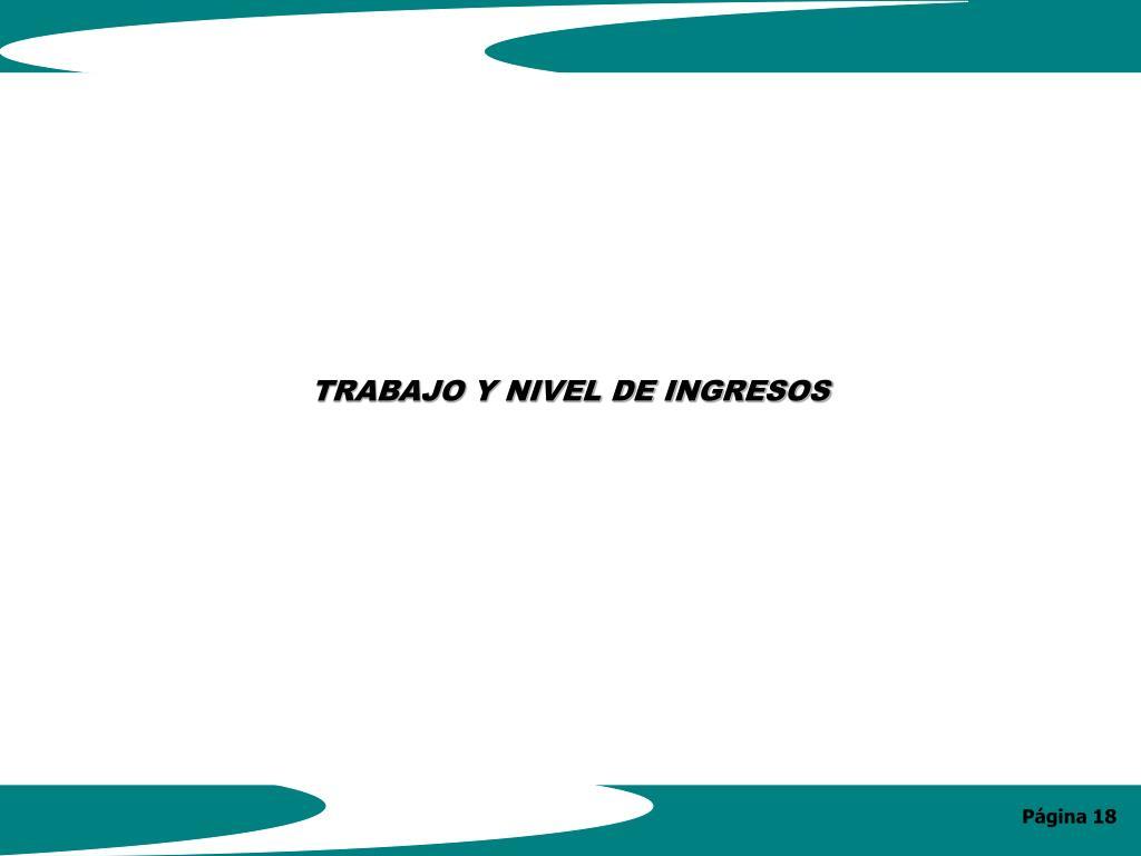 TRABAJO Y NIVEL DE INGRESOS