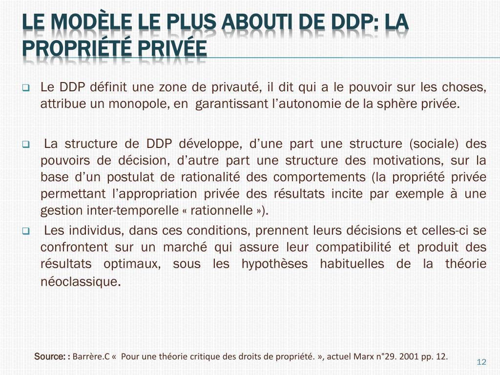Le DDP définit une zone de privauté, il dit qui a le pouvoir sur les choses, attribue un monopole, en  garantissant l'autonomie de la sphère privée.