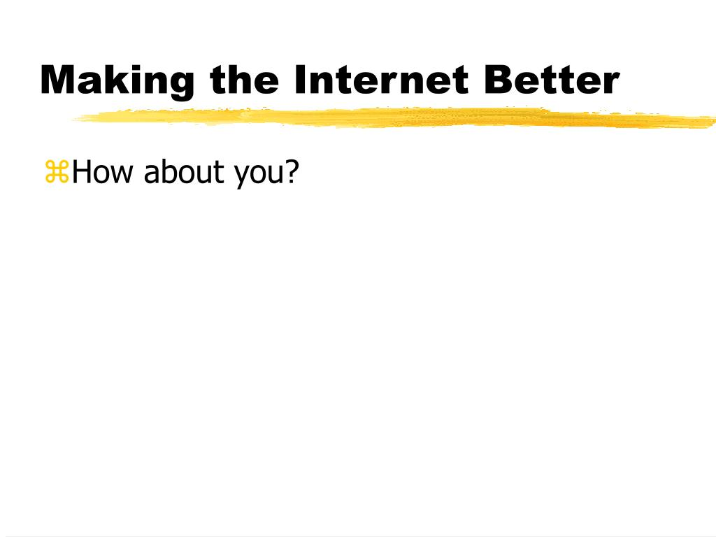 Making the Internet Better
