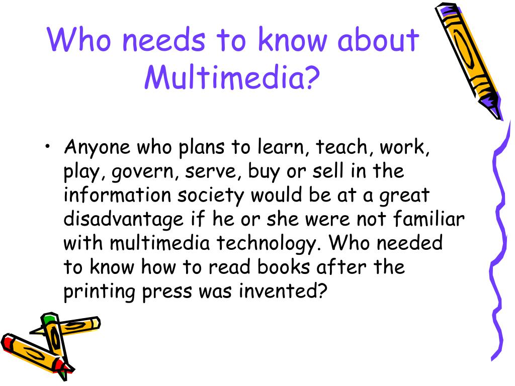 Who needs to know about Multimedia?