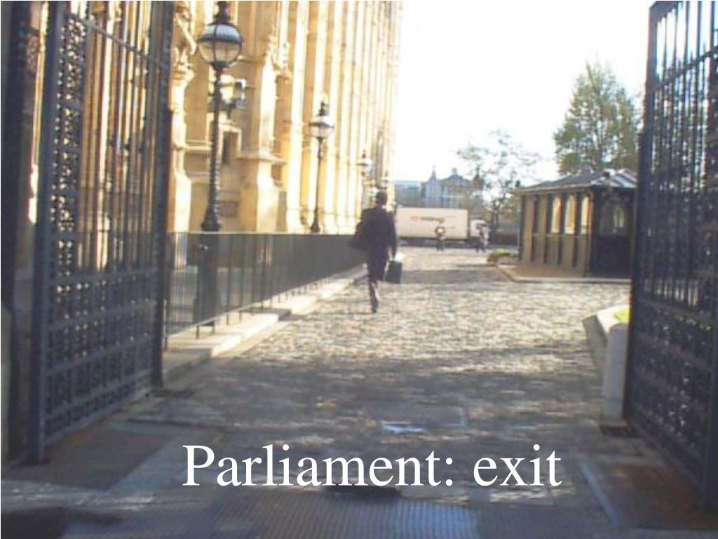 Parliament: exit