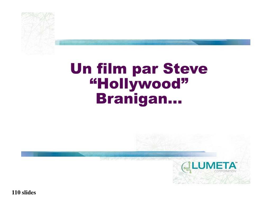 "Un film par Steve ""Hollywood"" Branigan..."