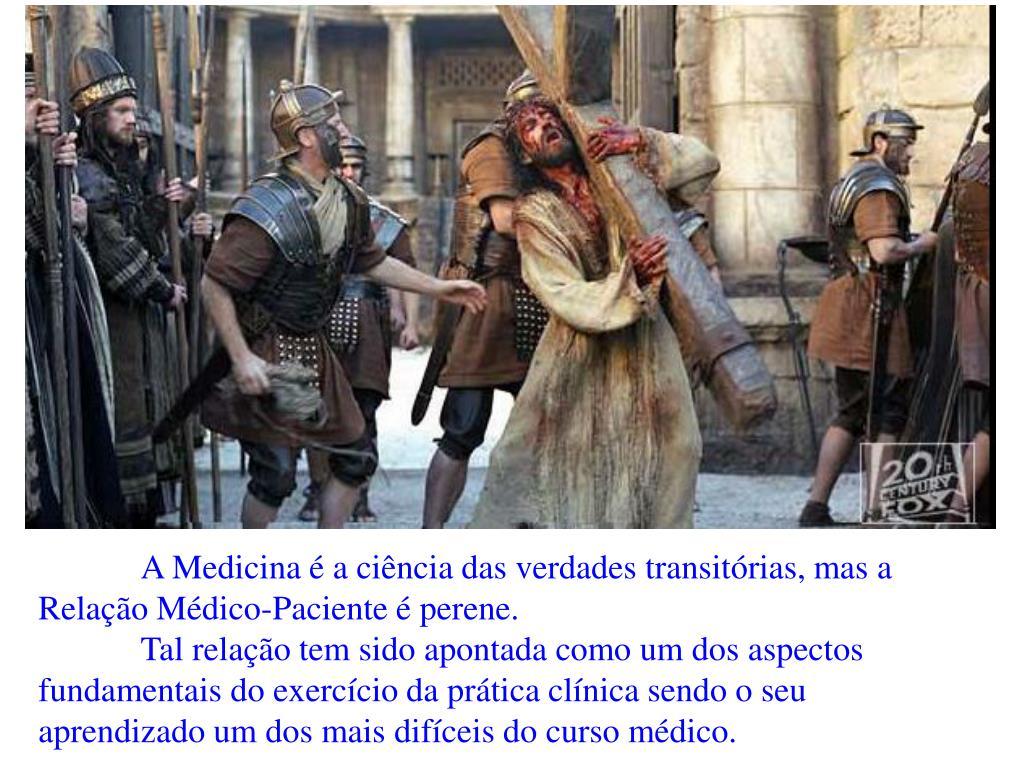 A Medicina é a ciência das verdades transitórias, mas a Relação Médico-Paciente é perene.