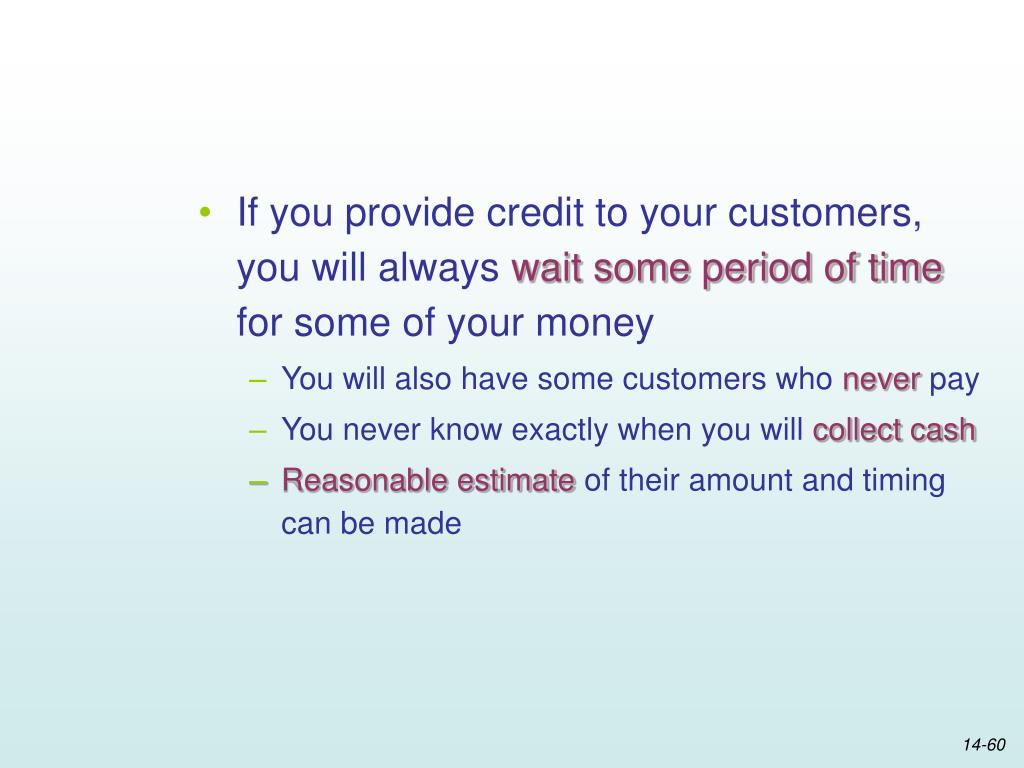If you provide credit to your customers, you will always