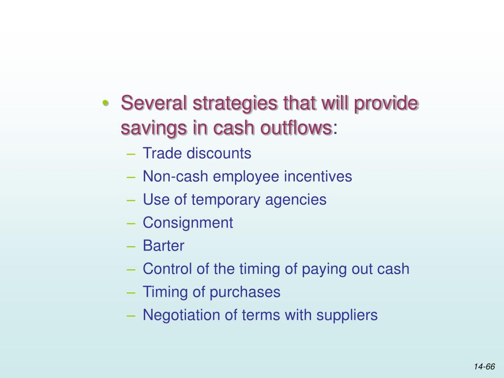 Several strategies that will provide savings in cash outflows