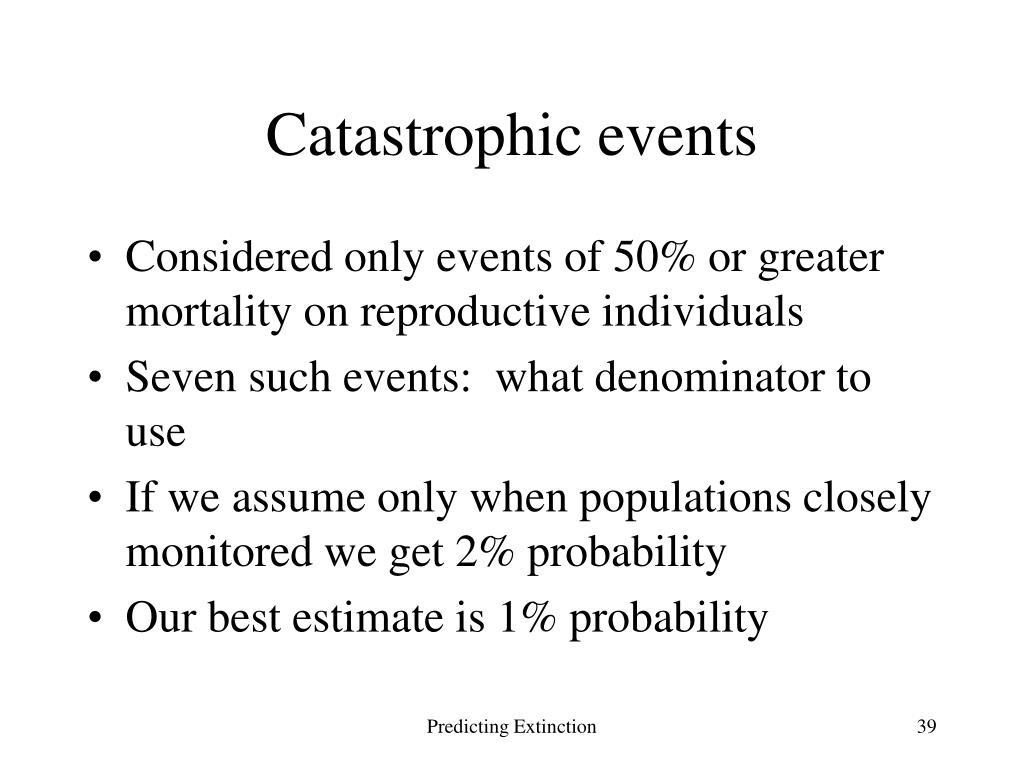 Catastrophic events