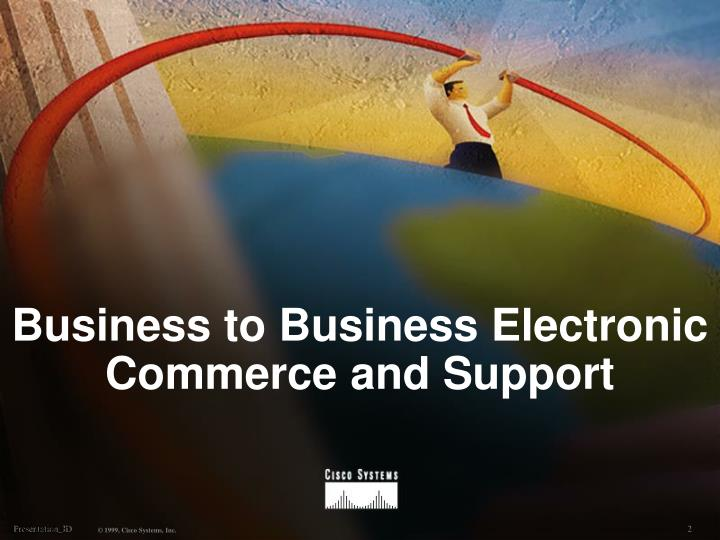 Business to business electronic commerce and support l.jpg