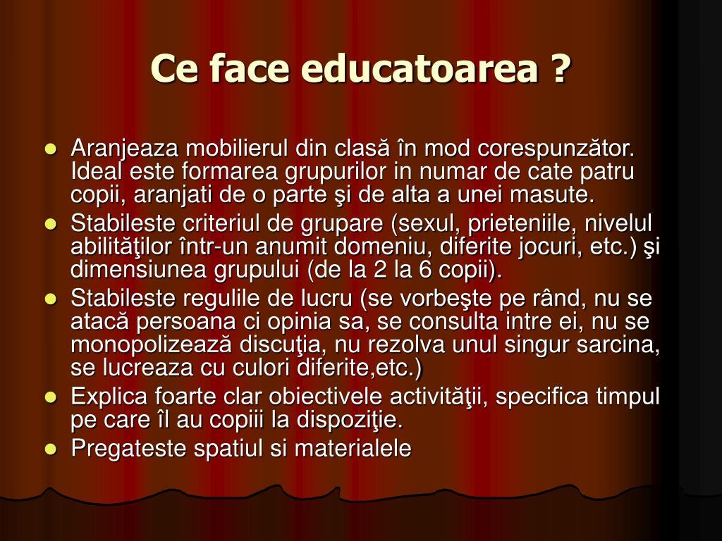 Ce face educatoarea ?