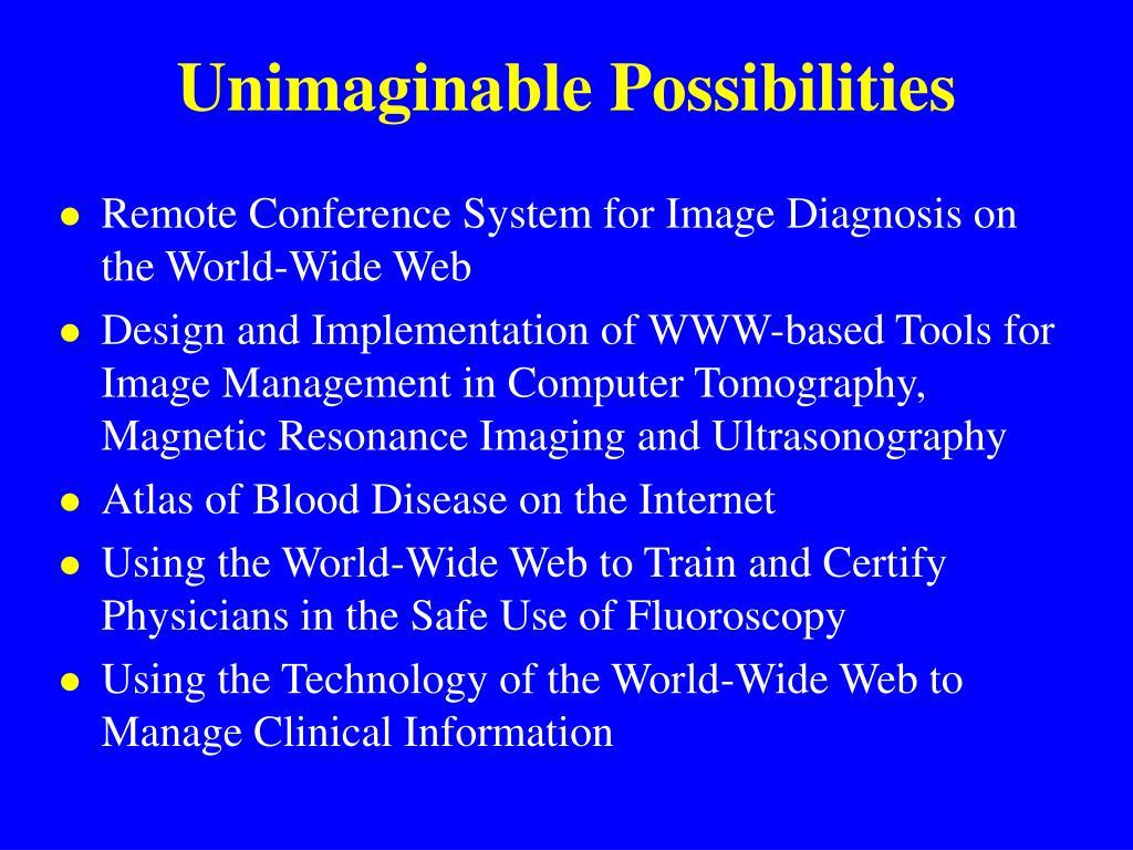 Unimaginable Possibilities