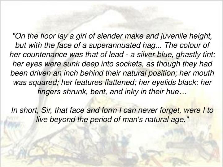 """On the floor lay a girl of slender make and juvenile height, but with the face of a superannuated h..."