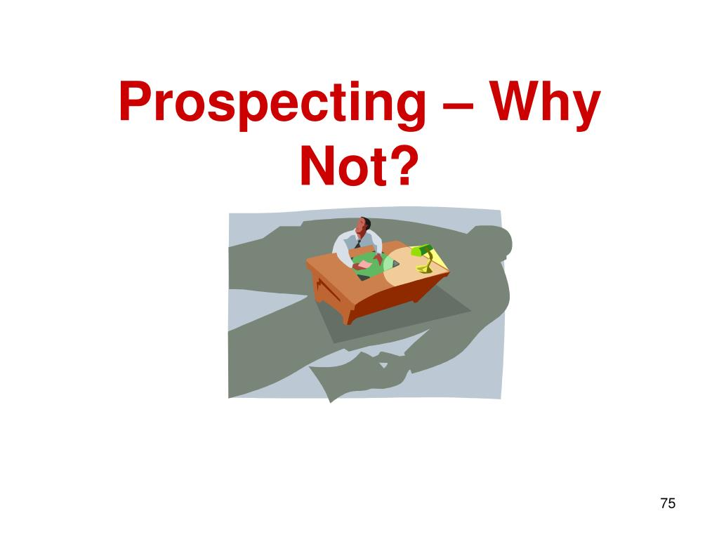 Prospecting – Why Not?