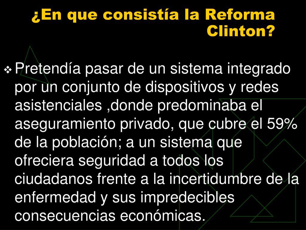 ¿En que consistía la Reforma Clinton?