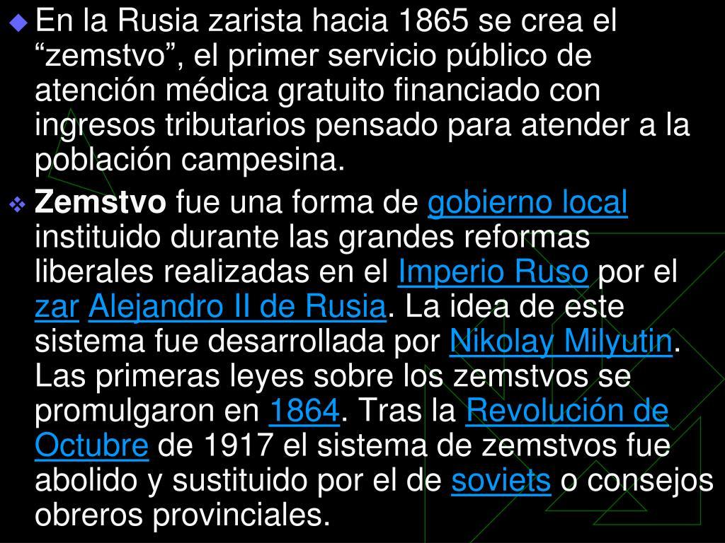 """En la Rusia zarista hacia 1865 se crea el """"zemstvo"""", el primer servicio público de atención médica gratuito financiado con ingresos tributarios pensado para atender a la población campesina."""