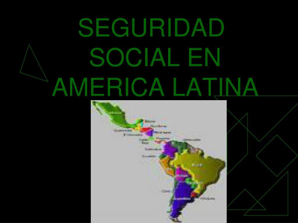 SEGURIDAD SOCIAL EN AMERICA LATINA