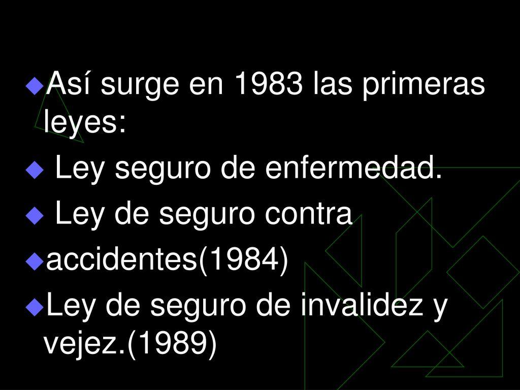 Así surge en 1983 las primeras leyes: