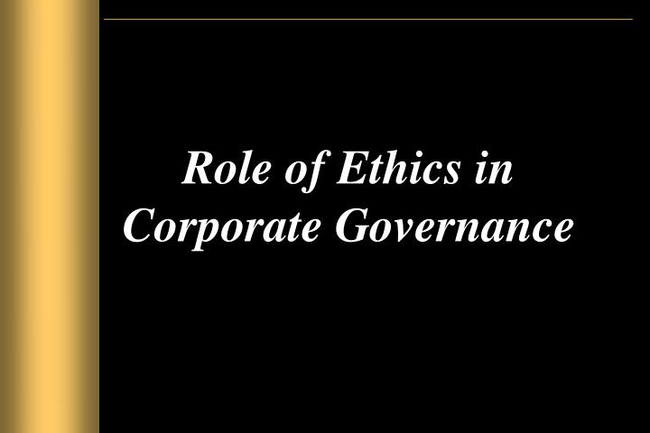the role of ethics in corporate governance In the fourth and final part of our director of finance corporate governance  feature tanya barman, head of ethics at cima talks about the vital.