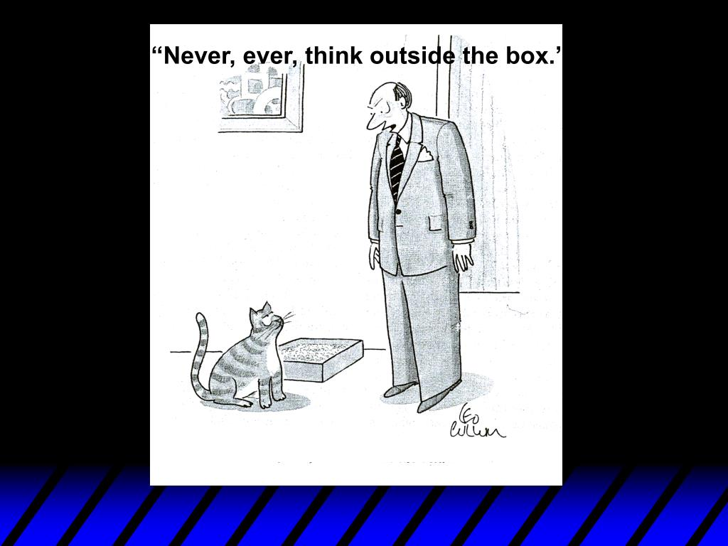 """Never, ever, think outside the box."""