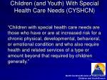 children and youth with special health care needs cyshcn