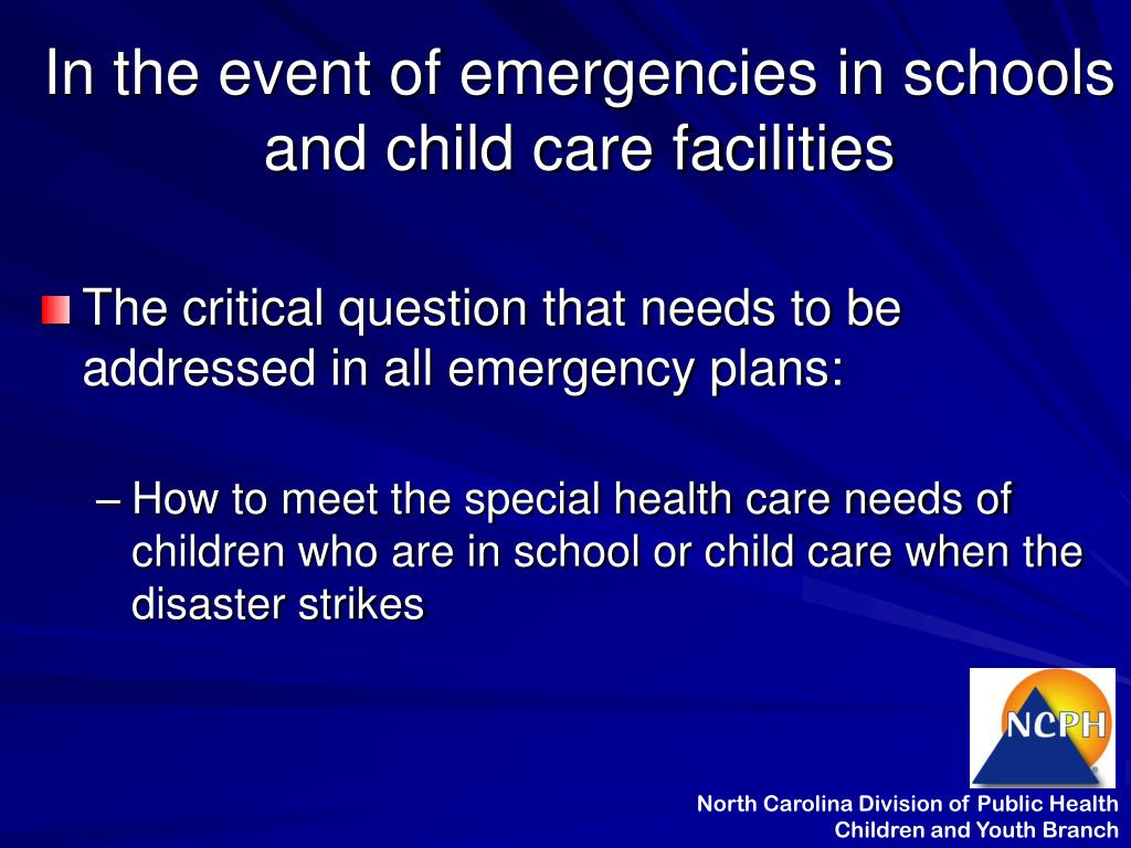 In the event of emergencies in schools and child care facilities