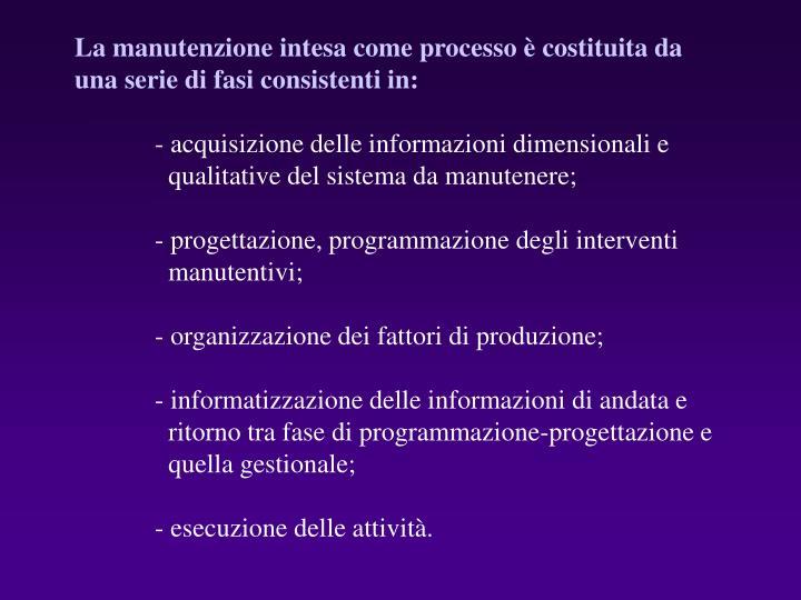 La manutenzione intesa come processo è costituita da una serie di fasi consistenti in: