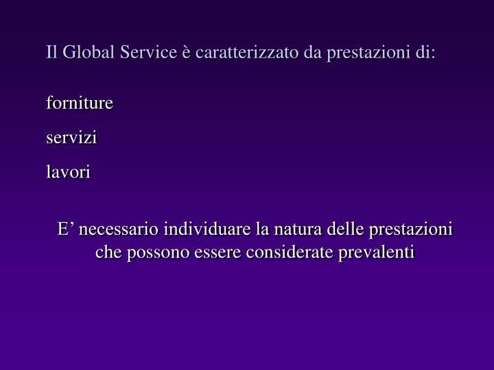 Il Global Service è caratterizzato da prestazioni di: