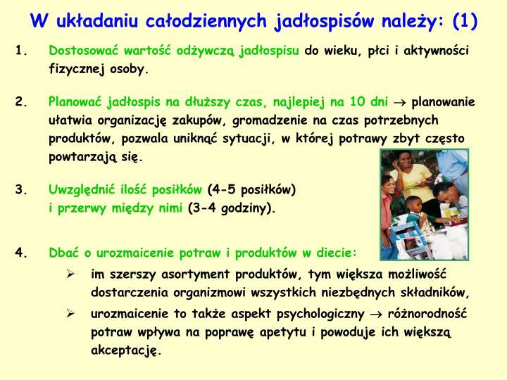 W układaniu całodziennych jadłospisów należy: (1)