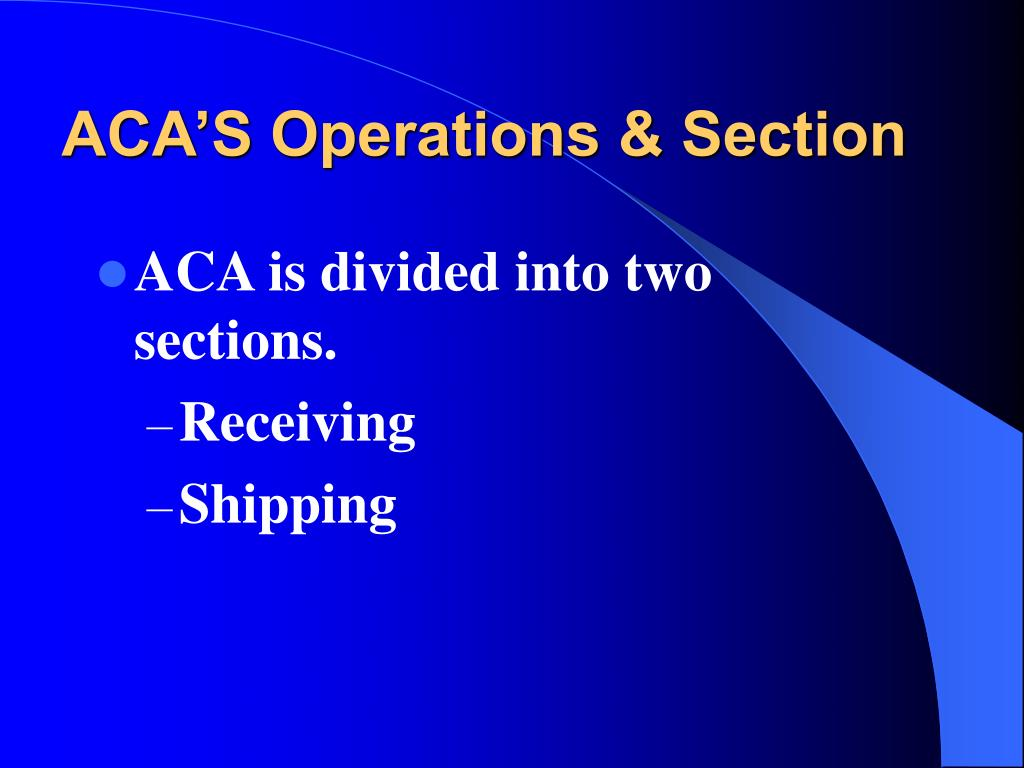ACA'S Operations & Section