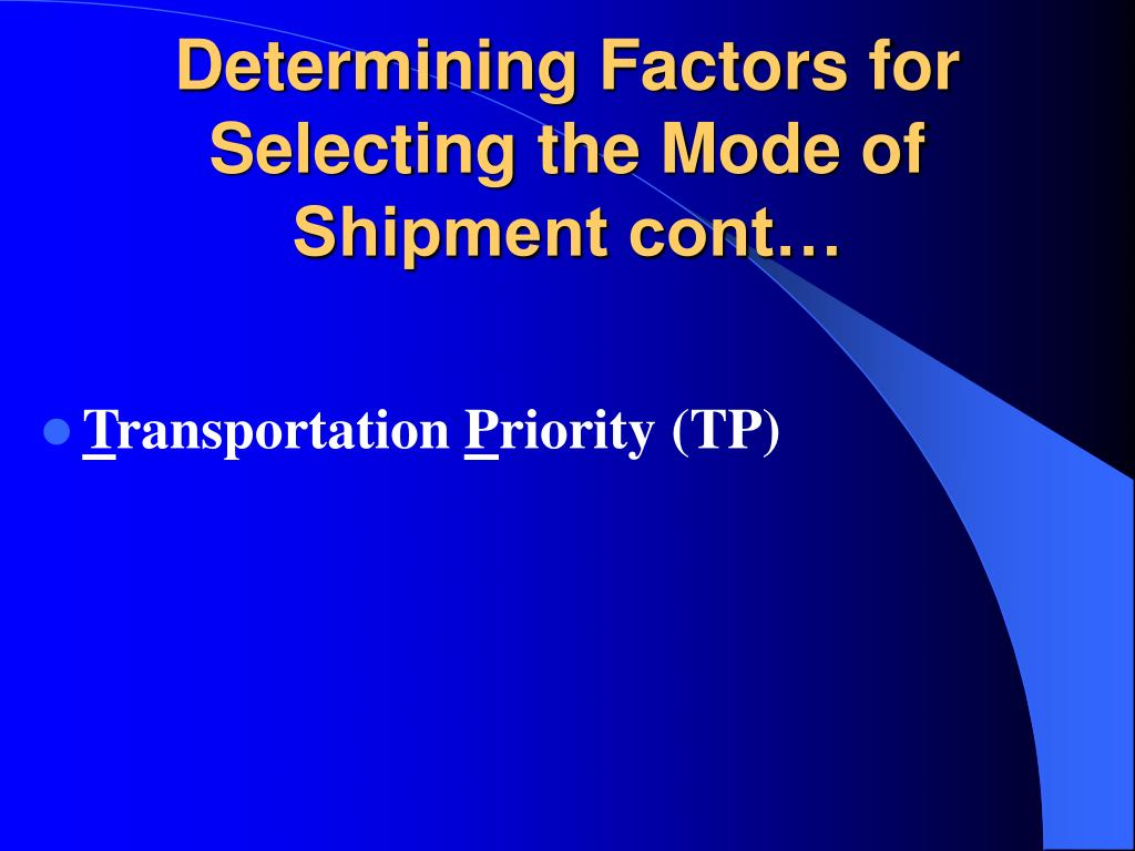 Determining Factors for Selecting the Mode of Shipment cont…