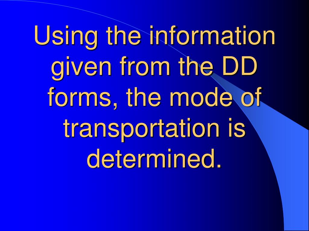 Using the information given from the DD forms, the mode of transportation is determined.