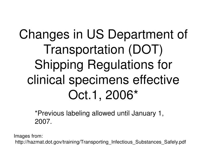 Changes in US Department of Transportation (DOT) Shipping Regulations for clinical specimens effecti...