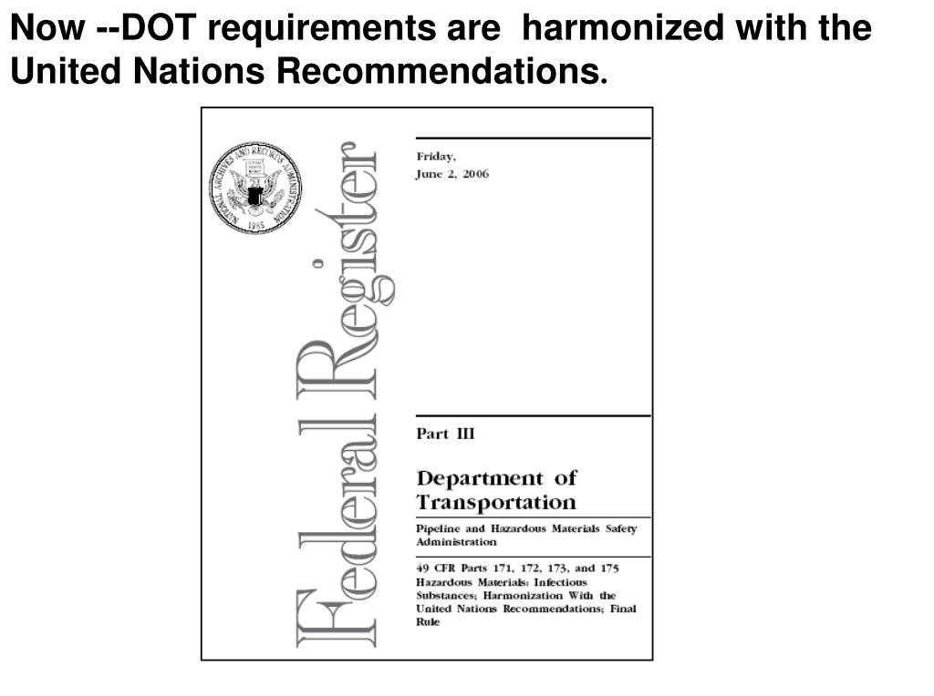 Now --DOT requirements are  harmonized with the United Nations Recommendations