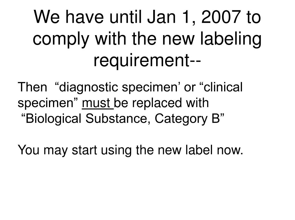We have until Jan 1, 2007 to comply with the new labeling requirement--