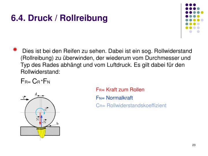 6.4. Druck / Rollreibung