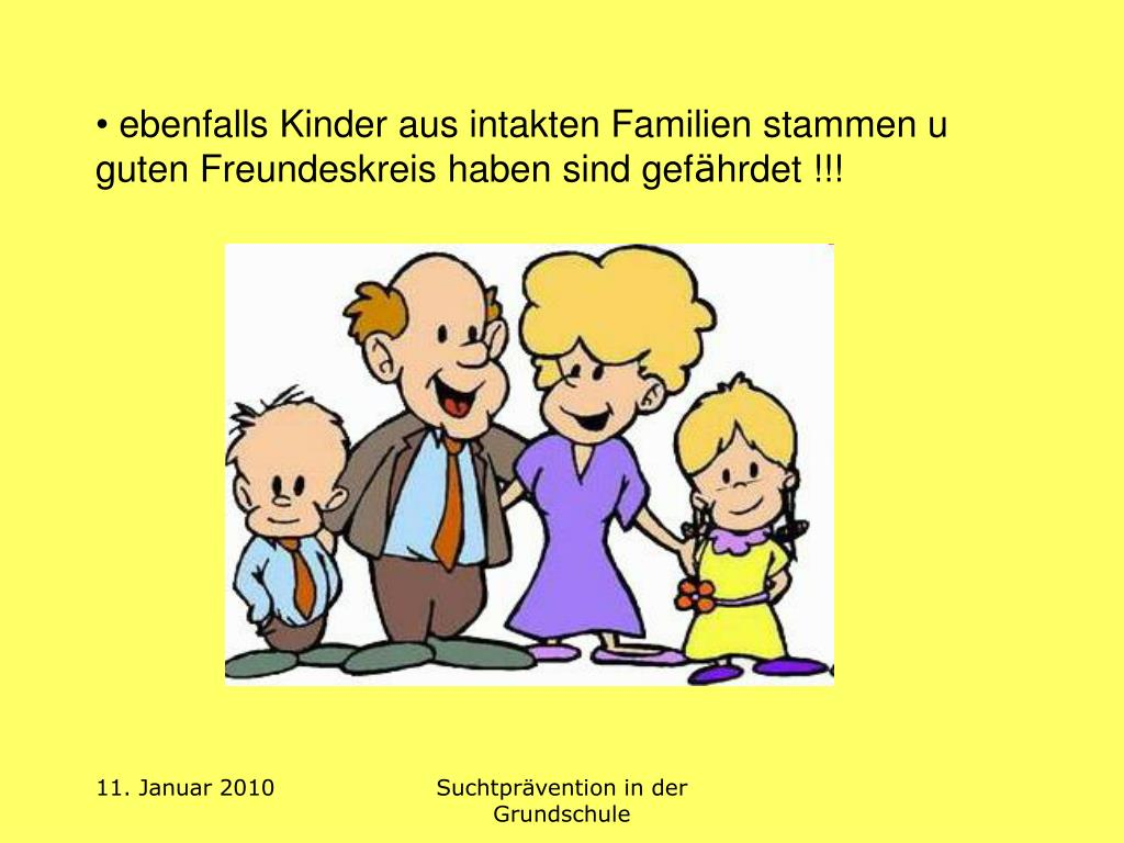 ebenfalls Kinder aus intakten Familien stammen u guten Freundeskreis haben sind gef